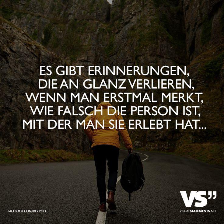 Es gibt Erinnerungen, die an Glanz verlieren, wenn man erstmal merkt, wie falsch die Person ist, mit der man sie erlebt hat... - VISUAL STATEMENTS®