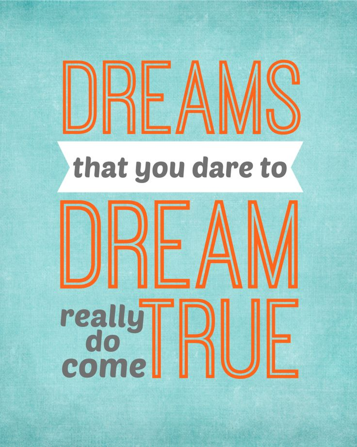 Dreams That You Dare to Dream Really Do Come True - Free Printable