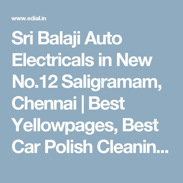 Sri Balaji Auto Electricals in New No.12 Saligramam, Chennai   Best Yellowpages, Best Car Polish Cleaning Service, India