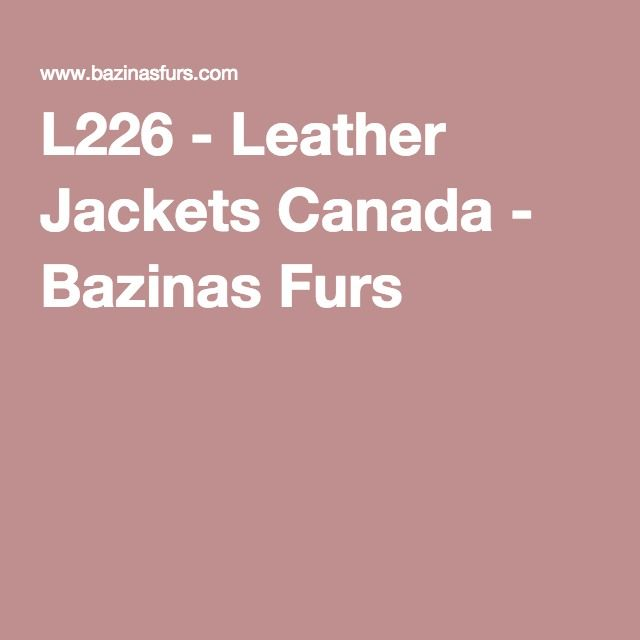 L226 - Leather Jackets Canada - Bazinas Furs
