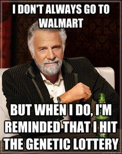 i don't always go to walmart..