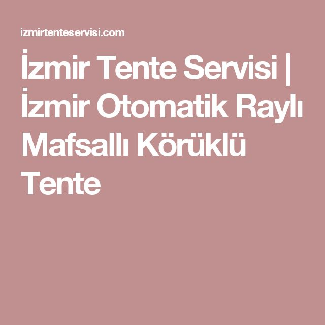 İzmir Tente Servisi   İzmir Otomatik Raylı Mafsallı Körüklü Tente