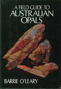 A Field Guide to Australian Opals by Barrie O'Leary