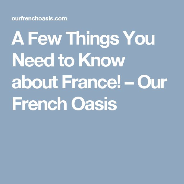 A Few Things You Need to Know about France! – Our French Oasis