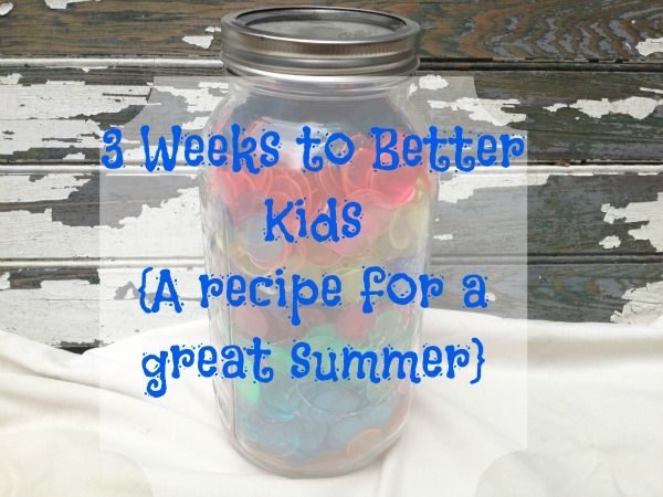 Three Weeks to Better Kids {A recipe for a great summer}