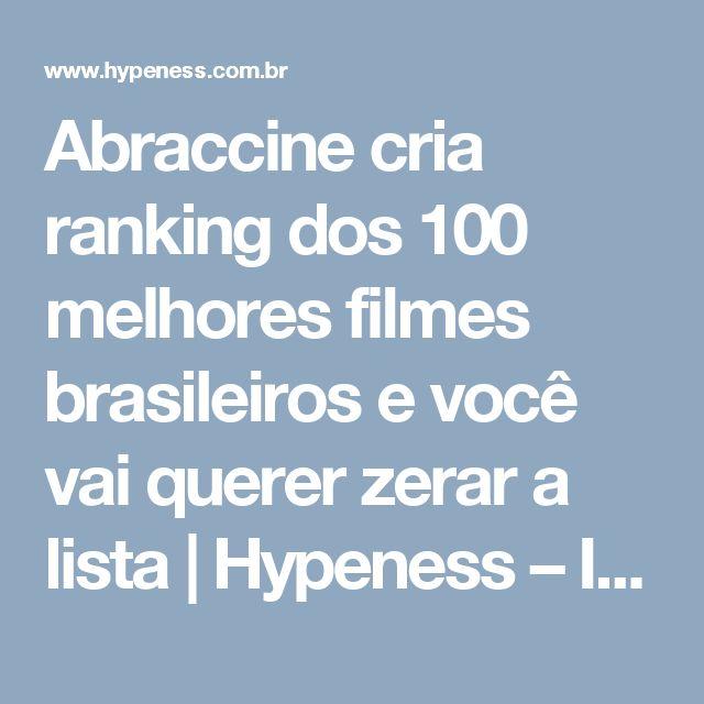 Abraccine cria ranking dos 100 melhores filmes brasileiros e você vai querer zerar a lista | Hypeness – Inovação e criatividade para todos.