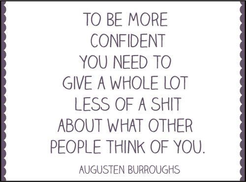 to be more confident...
