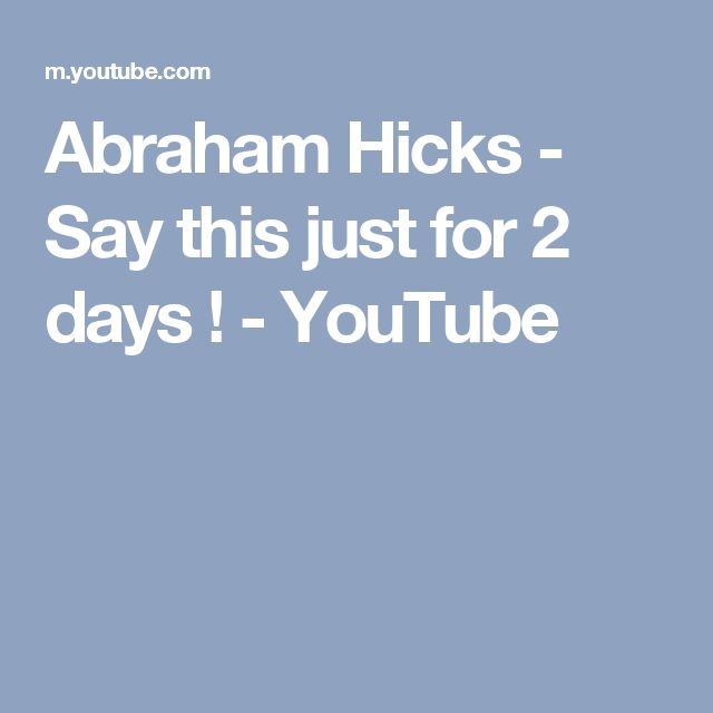 Abraham Hicks - Say this just for 2 days ! - YouTube