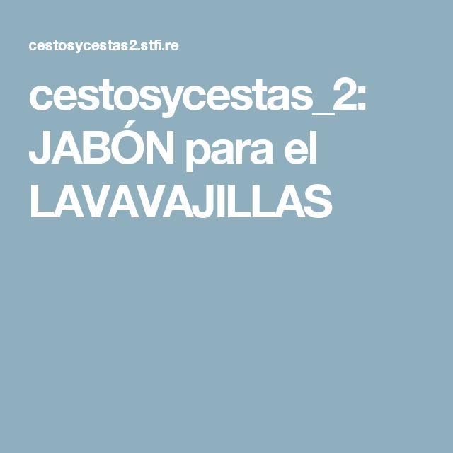 cestosycestas_2: JABÓN para el LAVAVAJILLAS