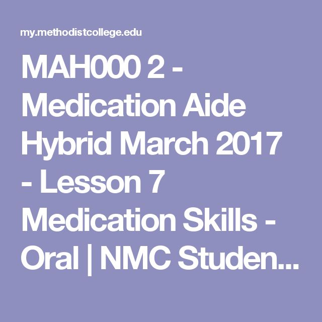 MAH000 2 - Medication Aide Hybrid March 2017 - Lesson 7 Medication Skills - Oral | NMC Student Portal