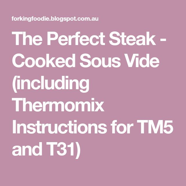 The Perfect Steak - Cooked Sous Vide (including Thermomix Instructions for TM5 and T31)