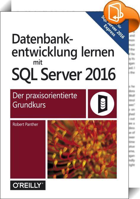 Datenbankentwicklung lernen mit SQL Server 2016    :  SQL Server 2016 und die kostenlose Version SQL Server 2016 Express sind ideal, um in die professionelle Datenbankentwicklung einzusteigen. Sie können mit ihnen komplexe Datenbankprojekte verwirklichen, die die Funktionalität einer Desktop-Datenbank wie Microsoft Access deutlich übersteigen.   Wenn Sie tiefer in die Datenbankentwicklung mit einem professionellen Datenbankserver einsteigen wollen, ist dieses Buch genau das Richtige fü...