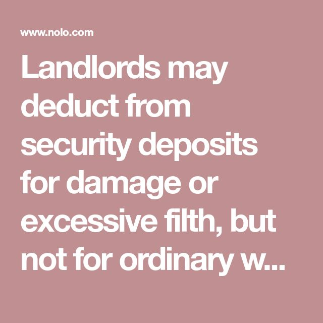 Landlords May Deduct From Security Deposits For Damage Or Excessive Filth But Not For Ordinary Wear And Tear Being A Landlord Security Deposit