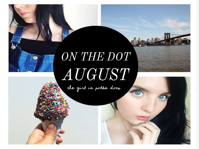 ON THE DOT: AUGUST 2015 // the girl in polka dots