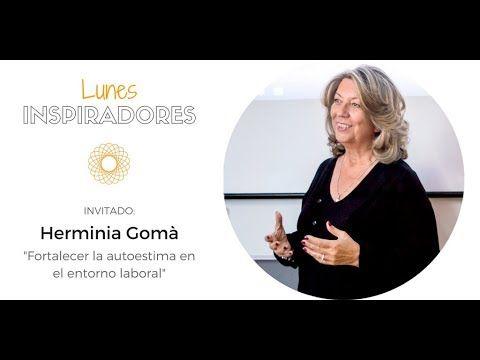 """""""Fortalecer la autoestima en el entorno laboral"""" con Herminia Gomà - LUN..."""