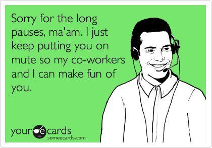 I love my mute button! So true!