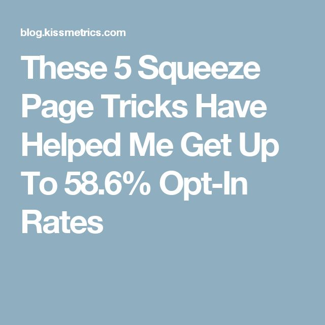 These 5 Squeeze Page Tricks Have Helped Me Get Up To 58.6% Opt-In Rates