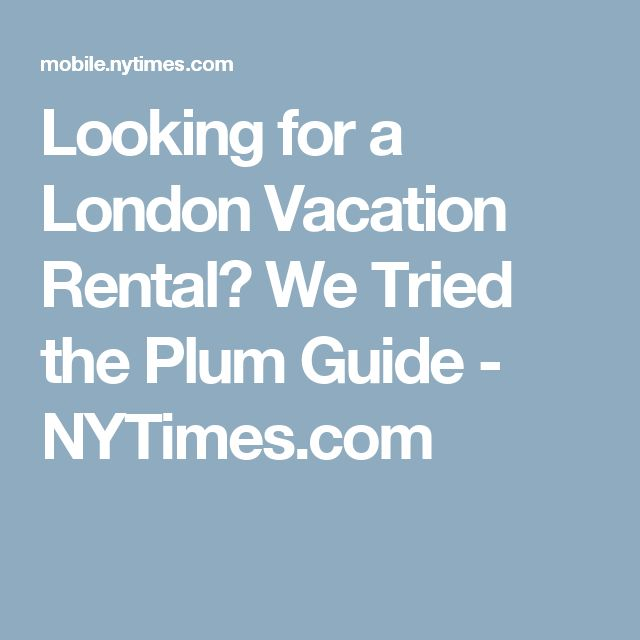 Looking for a London Vacation Rental? We Tried the Plum Guide - NYTimes.com