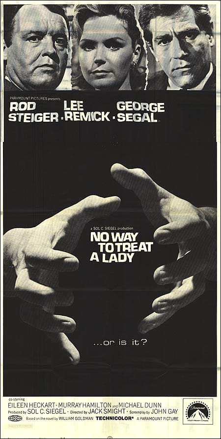 No Way to Treat a Lady (1968) Stars: Rod Steiger, Lee Remick, George Segal, Eileen Heckart, Murray Hamilton, Michael Dunn, Doris Roberts  ~ Director: Jack Smight (Nominated for 1 BAFTA Film Award)