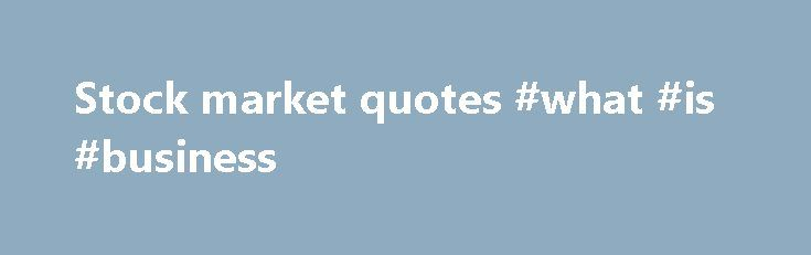 Stock market quotes #what #is #business http://business.remmont.com/stock-market-quotes-what-is-business/  #stock market quotes # AOL Quotes At AOL Finance, you have instant access to free stock quotes of your favorite companies, mutual funds, indexes, bonds, ETFs and other financial assets. To get a stock quote, enter a ticket symbol into the box above. Once a stock quote summary page is rendered, you'll see the current  read more