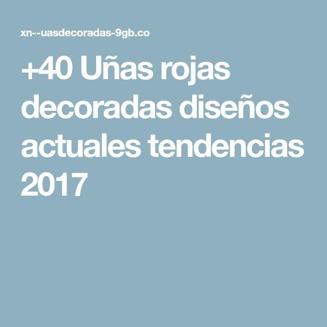 +40 Uñas rojas decoradas diseños actuales tendencias 2017