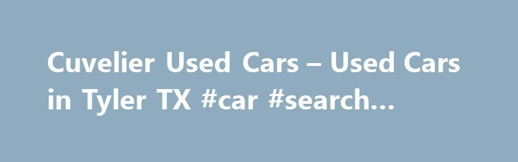 Cuvelier Used Cars – Used Cars in Tyler TX #car #search #engine http://auto.remmont.com/cuvelier-used-cars-used-cars-in-tyler-tx-car-search-engine/  #used car lot # Narrow your search below – or view all inventory . Vehicle Type Welcome to Cuvelier Used Cars. We have been family owned and operated in Tyler, Texas since 1976. We are proud to be the premier used car dealership in the greater Tyler area. From the moment you arrive at our [...]Read More...The post Cuvelier Used Cars – Used Cars…