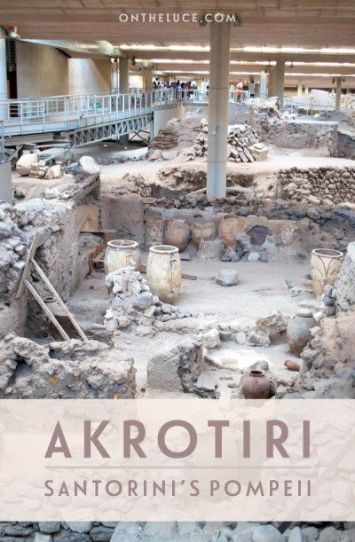 PLEASE GO IF YOU VISIT SANTORINI--POWERFUL, FASCINATING EXPERIENCE.  i LOVED IT!  The ancient city of Akrotiri: Santorini's Pompeii – On the Luce travel blog