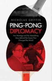Ping Pong Diplomacy: Ivor Montagu & The Astonishing Story Behind The Game That Changed  Trade Paper Back