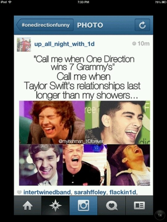 """Call me when One Direction wins 7 Grammy's"" -Taylor Swift bahahahahahahahahaha she just got OWNED!!!!!!!!!!!!!!!"