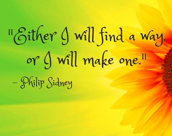 Either I will find a way or I will make one. #PhilipSidney #quote #quoteoftheday #makeithappen #goforit #trust #justdoit #committment #life