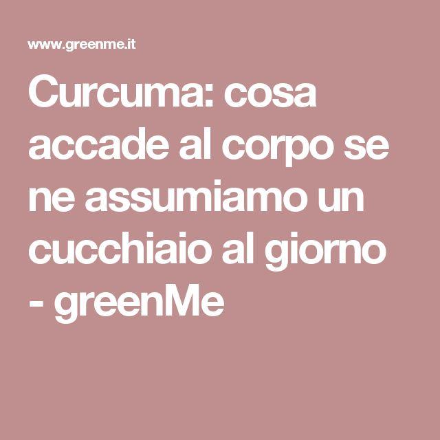 Curcuma: cosa accade al corpo se ne assumiamo un cucchiaio al giorno - greenMe