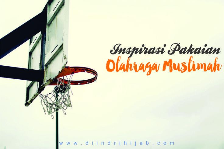 Inspirasi Pakaian Olahraga Muslimah (muslimah sportswear and hijab inspiration)