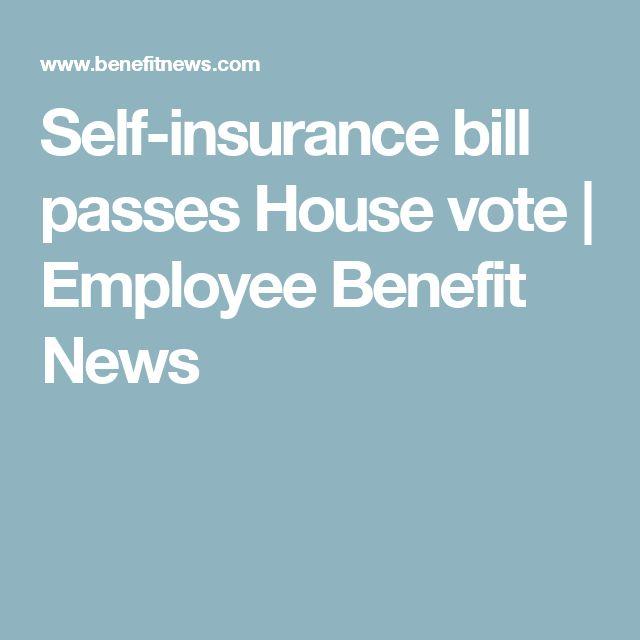 Self-insurance bill passes House vote  | Employee Benefit News