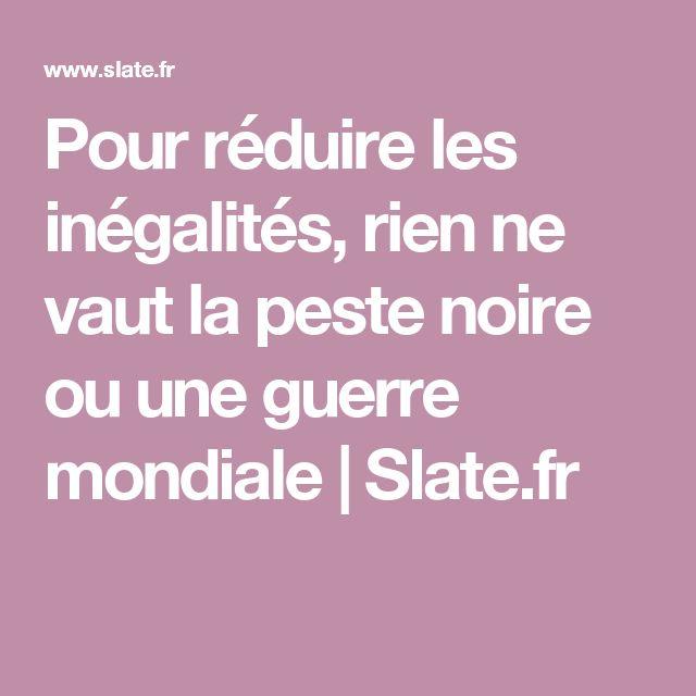 Pour réduire les inégalités, rien ne vaut la peste noire ou une guerre mondiale   Slate.fr