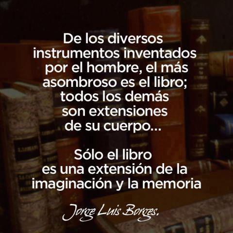 El libroes una extencion de la imaginacion y la memoria