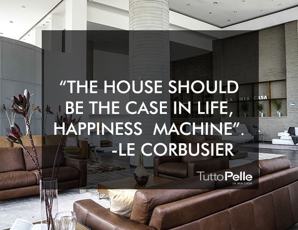 """""""La casa debe ser el estuche de la vida, la máquina de felicidad."""" Le Corbusier.  VISITA TUTTO PELLE LA MIA CASA, una experiencia única. bit.ly/Tutto_Pelle  #LAMIACASA#TuttoPelle #Piel#Lujo#Confort #Elegancia#interiorismo #Diseño #Muebles"""
