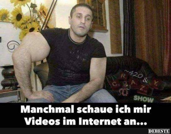 Manchmal schaue ich mir Videos im Internet an.. | …