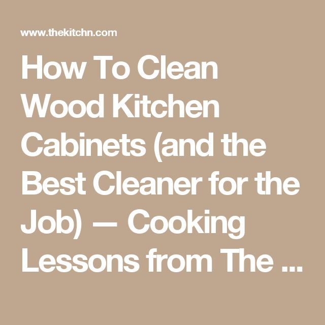 How To Clean Wood Kitchen Cabinets (and The Best Cleaner For The Job) U2014
