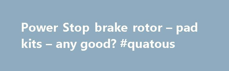 "Power Stop brake rotor – pad kits – any good? #quatous http://quote.remmont.com/power-stop-brake-rotor-pad-kits-any-good-quatous/  Thread: ""Power Stop"" brake rotor pad kits – any good? ""Power Stop"" brake rotor pad kits – any good? It's been the usual close to 3 years and all the rotors are turning to Swiss cheese with rust – flaking and crumbling. (plus one of the rear calipers is sticking) While looking for a new […]"