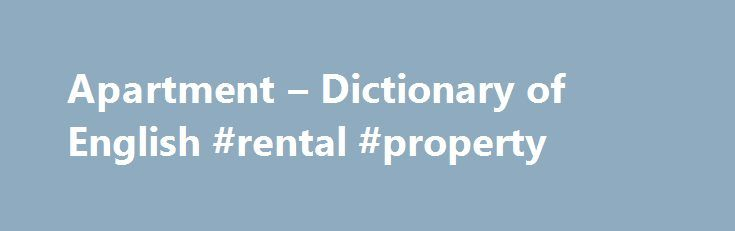 Apartment – Dictionary of English #rental #property http://apartments.remmont.com/apartment-dictionary-of-english-rental-property/  #apartment complex # Online Language Dictionaries WordReference Random House Learner's Dictionary of American English 2016 a•part•ment /əˈpɑrtmənt/ USA pronunciation n. [ countable ] a room or a group of rooms used as a residence. an apartment house. See illustration. WordReference Random House Unabridged Dictionary of American English 2016 a•part•ment (ə pärt′…