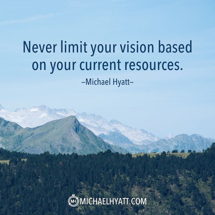 """""""Never limit your vision based on your current resources."""" -Michael Hyatt"""