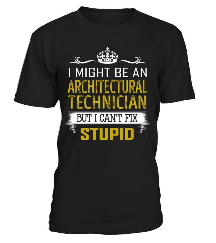 Architectural Technician - Can't Fix Stupid #ArchitecturalTechnician