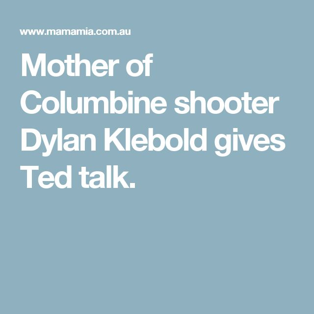essay mother shooter dylan klebold One of them, sue klebold — mother of shooter dylan klebold sue klebold also wrote an essay about the colorado independent's award-winning team of.