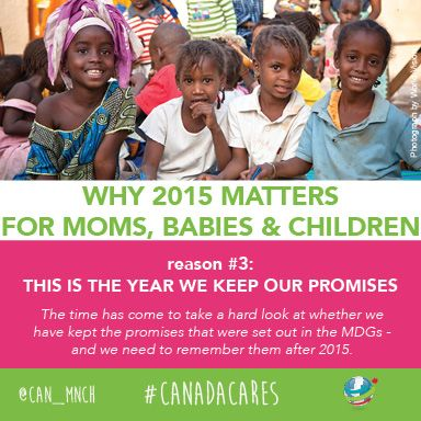 2015 matters for moms, babies and children globally. Reason #3: This is the year we keep our promises.