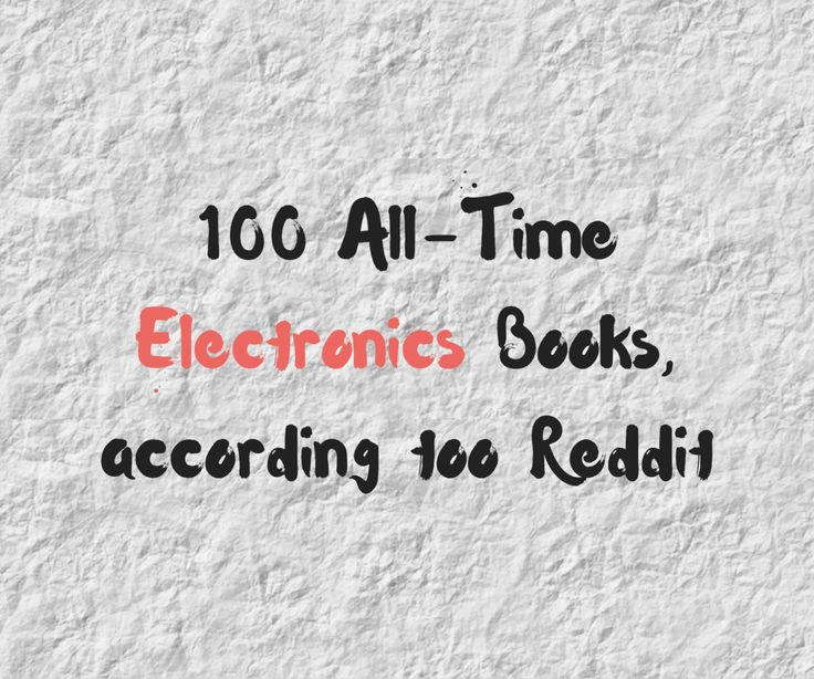 100 All-Time Electronics Books, according too Reddit