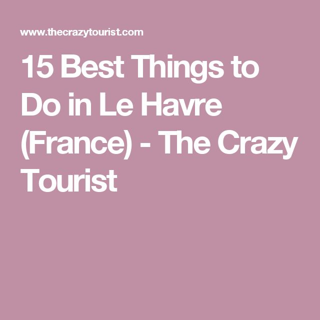 15 Best Things to Do in Le Havre (France) - The Crazy Tourist
