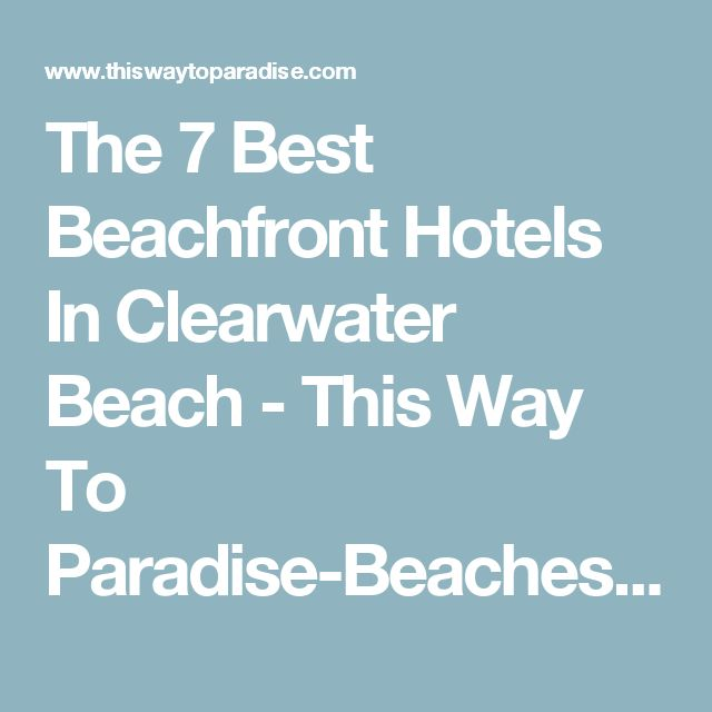 The 7 Best Beachfront Hotels In Clearwater Beach - This Way To Paradise-Beaches, Islands, And Travel