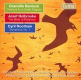 Granville Bantock: Overture to a Greek Tragedy; Josef Holbrooke: The Birds of Rhiannon; Cyril Rootham: Symphony No. 1 [CD]