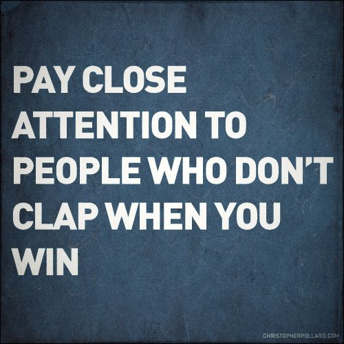 Quote: Pay Close Attention To People Who Don't Clap When You Win #quote #celebration #inspiration