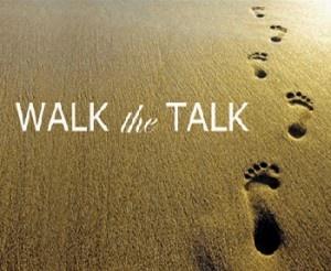 Always Walk the Talk...